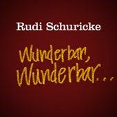 Rudi Schuricke - Wunderbar, Wunderbar... by Rudi Schuricke