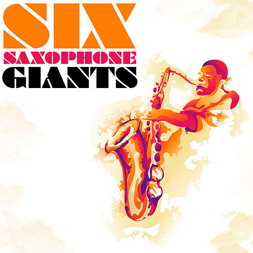 Six Saxophone Giants by Various Artists