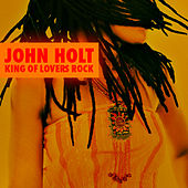 John Holt - King Of Lovers Rock by John Holt