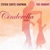 This Moment - Cinderella Edition von Steven Curtis Chapman