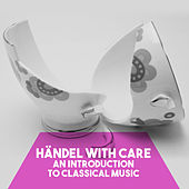 Händel with Care: An introduction to Classical Music by Various Artists