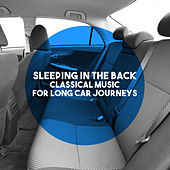 Sleeping In The Back: Classical Music for Long Car Journeys by Various Artists