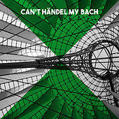 Can't Händel my Bach by Various Artists