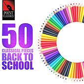 50 Classical Pieces: Back to School von Various Artists