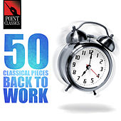 50 Classical Pieces: Back to Work by Various Artists