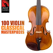 100 Violin Classical Masterpieces by Various Artists