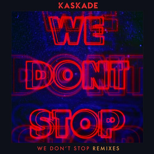 We Don't Stop - Remixes by Kaskade