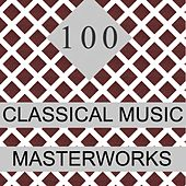 100 Classical Music Masterworks by Various Artists