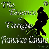 The Essence of Tango: Francisco Canaro, Vol. 8 by Various Artists