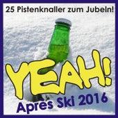 Yeah! Après Ski 2016 (25 Pistenknaller zum Jubeln!) by Various Artists