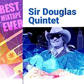 Best Mixtape Ever: Sir Douglas Quintet von Sir Douglas Quintet
