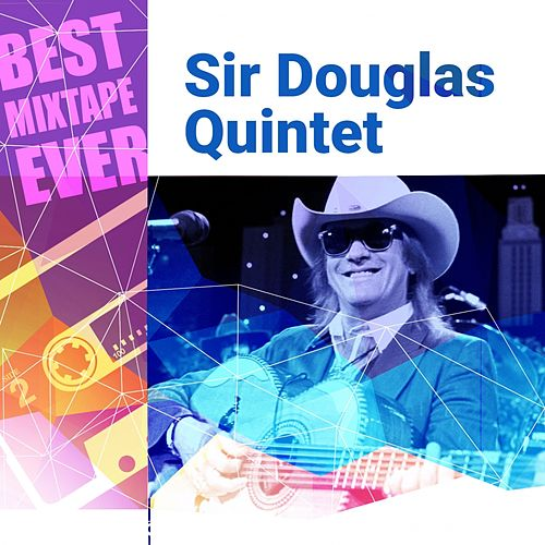Best Mixtape Ever: Sir Douglas Quintet by Sir Douglas Quintet