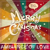 Merry Christmas Ambiance Of Love (The Best In Lounge & Chill Out) by Various Artists