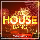 NYE House Bang - Welcome 2016 by Various Artists