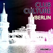 Club Culture - Berlin, Vol. 3 (Deep Electro House) by Various Artists