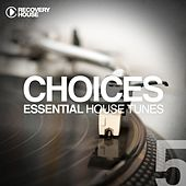 Choices - Essential House Tunes #5 by Various Artists
