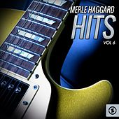 Merle Haggard Hits, Vol. 6 by Merle Haggard