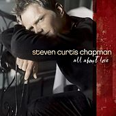 All About Love by Steven Curtis Chapman