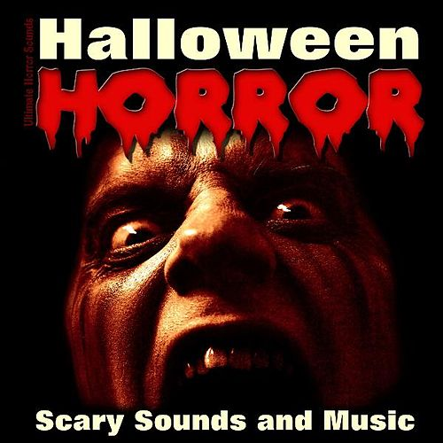 Halloween Horror - Scary Sounds and Music by Ultimate Horror Sounds