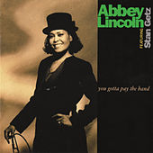 You Gotta Pay The Band by Abbey Lincoln