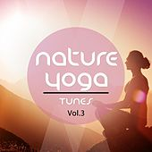 Nature Yoga Tunes, Vol. 3 (Natural, Sensual Meditation & Yoga Music) by Various Artists