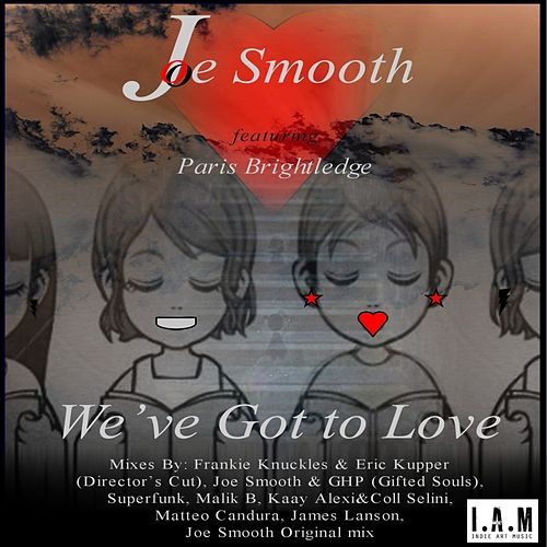We've Got To Love (feat. Paris Brightledge) by Joe Smooth