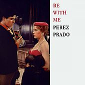 Be With Me von Perez Prado