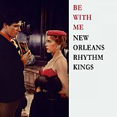 Be With Me by New Orleans Rhythm Kings