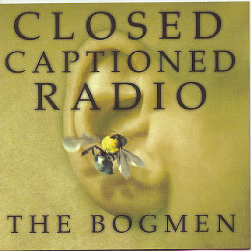 Closed Captioned Radio by The Bogmen