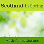 Scotland in Spring: Music for the Seasons by Various Artists