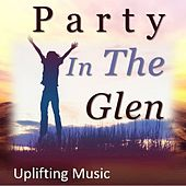 Party in the Glen: Uplifting Music by Various Artists