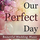 Our Perfect Day: Beautiful Wedding Music by Various Artists