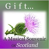 Gift... A Musical Souvenir of Scotland by Various Artists