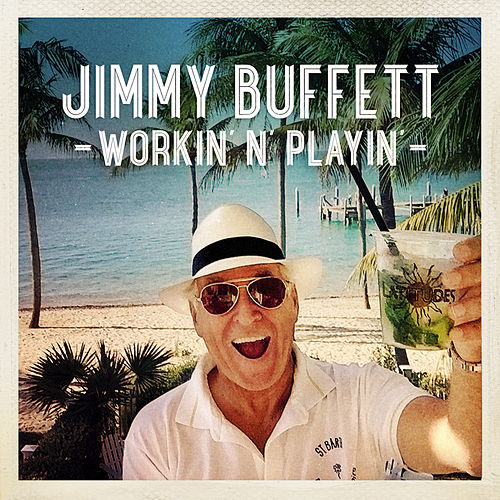 Workin' 'n' Playin' - Single by Jimmy Buffett