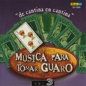 Música para Tomar Guaro, Vol. 3 - De Cantina en Cantina by Various Artists