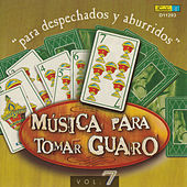 Música para Tomar Guaro, Vol. 7 - Para Despechados y Aburridos by Various Artists