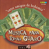 Música para Tomar Guaro, Vol. 4 - Entre Amigos de Bohemia by Various Artists