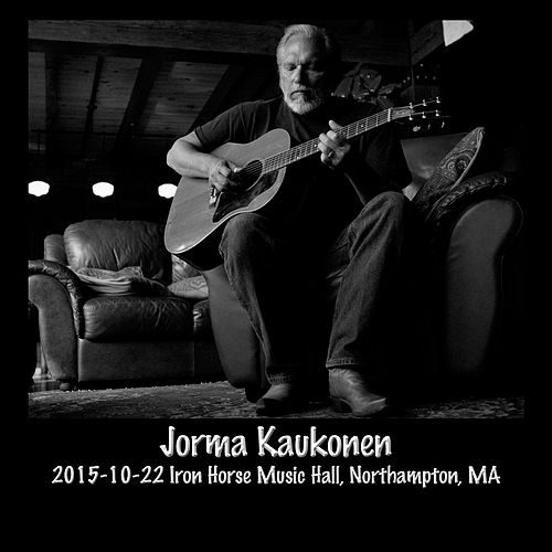 2015-10-22 Iron Horse Music Hall, Northampton, Ma (Live) by Jorma Kaukonen