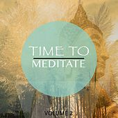 Time To Meditate, Vol. 2 (Finest Relaxation, Wellness & Yoga Music) by Various Artists