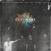 Get Mine by Daniel Ellsworth and the Great Lakes