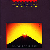 Temple of the Sun (Music of the Andes) by Inkuyo