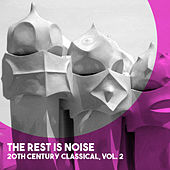 The Rest is Noise: 20th Century Classical, Vol. 2 by Various Artists