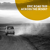 Epic Road Trip across the Desert by Various Artists