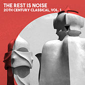 The Rest is Noise: 20th Century Classical, Vol. 1 by Various Artists