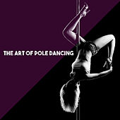 The Art of Pole Dancing by Various Artists