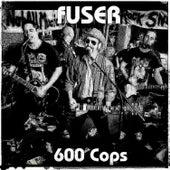 600 Cops by Fuser