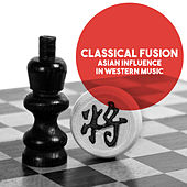 Classical Fusion: Asian Influence in Western Music by Various Artists