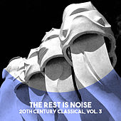 The Rest is Noise: 20th Century Classical, Vol. 3 by Various Artists