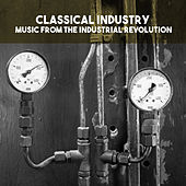 Classical Industry: Music from the Industrial Revolution by Various Artists