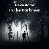 In the Darkness by Devastator